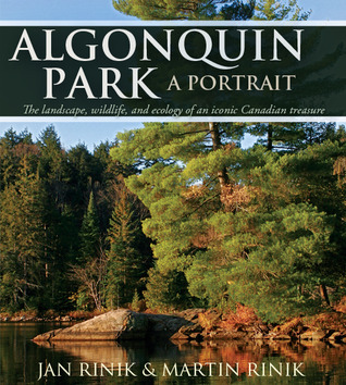 Algonquin Park: A Portrait: The Landscape, Wildlife and Ecology of an Iconic Canadian Treasure  by  Jan Rinik