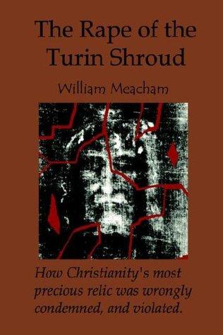 The Rape of the Turin Shroud  by  William Meacham