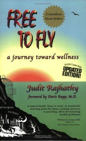 Free to Fly: A Journey Toward Wellness  by  Judit Rajhathy