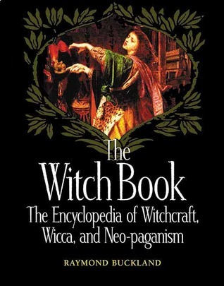 The Witch Book: The Encyclopedia of Witchcraft, Wicca, and Neo-paganism  by  Raymond Buckland