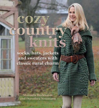 Cozy Country Knits: Socks, Hats, Jackets and Sweaters with Classic Rural Charm Manuela Burkhardt