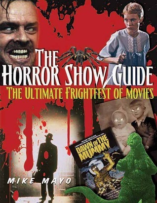 The Horror Show Guide: The Ultimate Frightfest of Movies  by  Michael   Mayo