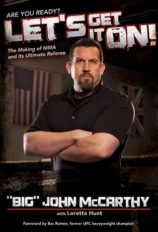 Lets Get It On!: The Making of MMA and Its Ultimate Referee Big John McCarthy