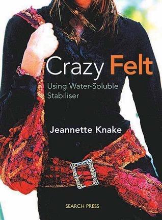 Crazy Felt: Using Water-Soluble Stabiliser  by  Jeannette Knake