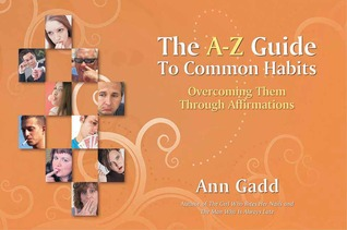 The A-Z Guide to Common Habits: Overcoming Them Through Affirmations Ann Gadd