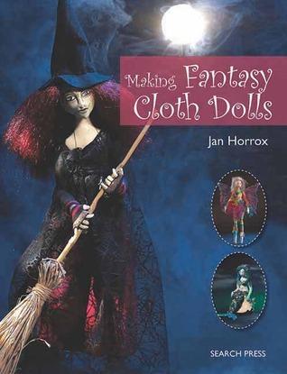 Making Fantasy Cloth Dolls  by  Jan Horrox