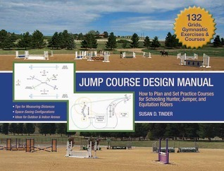Arena Layout Manual: Course Design Principles for Schooling Hunters/Jumpers and Equitation Riders Susan D. Tinder
