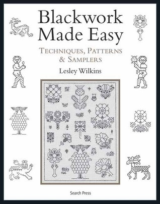 Blackwork Made Easy: Techniques, Patterns and Samplers  by  Lesley Wilkins