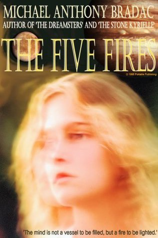 The Five Fires Michael Anthony Bradac