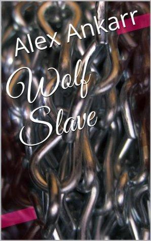 Wolf Slave Alex Ankarr