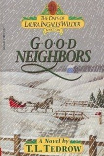 good neighbors [the days of laura ingalls wilder] (The Days of Laura Ingalls Wilder, Book Three) Thomas L. Tedrow