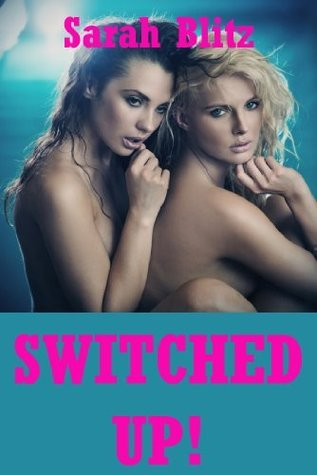 Switched Up: A Wife Swap Erotica Story  by  Sarah Blitz