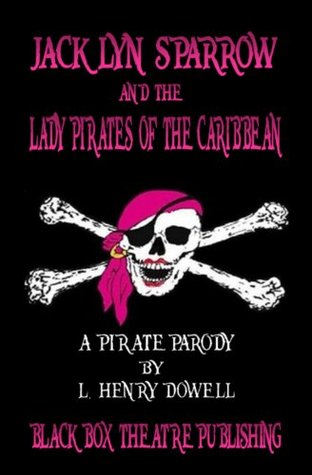 Jacklyn Sparrow and the Lady Pirates of the Caribbean: A Pirate Parody  by  L. Henry Dowell