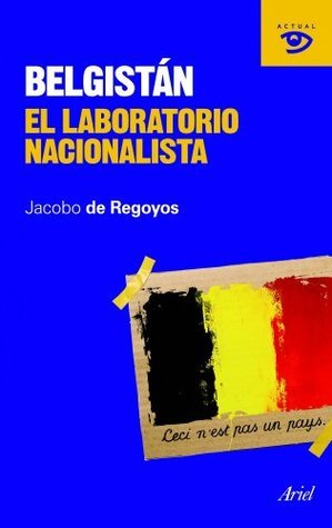 Belgistán: El laboratorio nacionalista  by  Jacobo de Regoyos