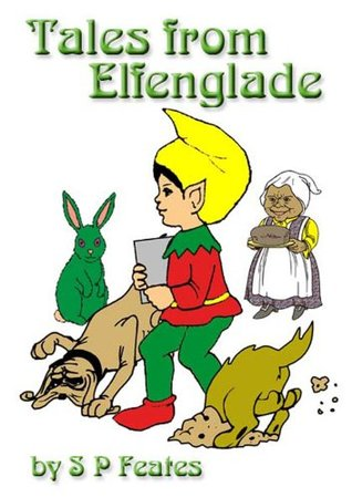 TALES FROM ELFENGLADE  by  S.P. Feates