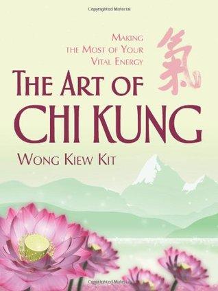 Die Kunst Des Qi Gongunsere Vitalenergie Optimal Aktivieren  by  Kiew Kit Wong