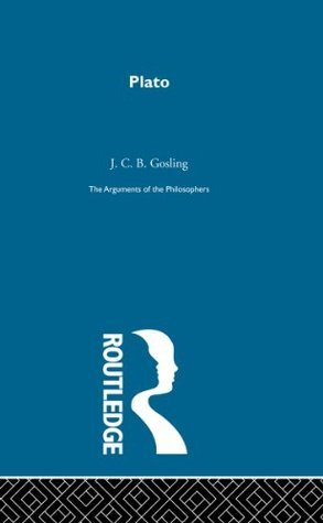 Plato: The Arguments of the Philosophers  by  J.C.B Gosling