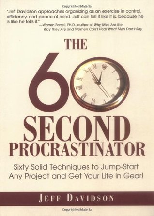 The 60 Second Procrastinator: Sixty Solid Techniques to Jump-Start Any Project and Get Your Life in Gear Jeff Davidson