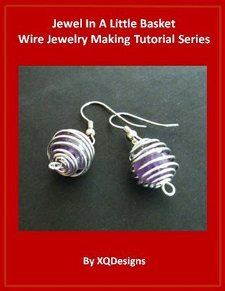 Jewel In A Little Basket Wire Jewelry Making Tutorial Series  by  XQDesigns