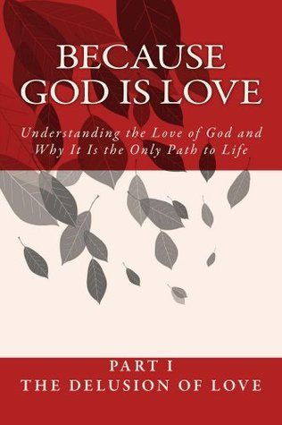 Because God Is Love - Part I: The Delusion of Love.  by  Fersen Perera
