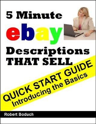 Quick Start Guide -- 5 Minute eBay Descriptions That Sell Robert Boduch