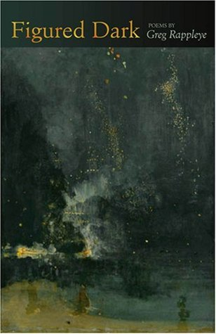 Figured Dark: Poems  by  Greg Rappleye
