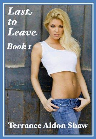 Last to Leave (Book 1) (The Erotic Memoirs of Benjamin Aaron Jonson) Terrance Aldon Shaw