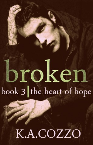 The Heart of Hope (Broken #3) K.A Cozzo