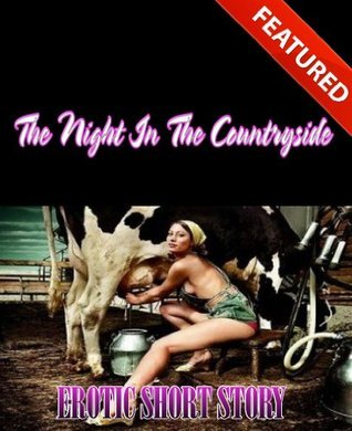 EROTIC SHORT STORY - The Night In The Countryside Lisa Browning