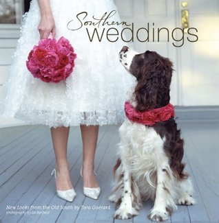 Southern Weddings: New Looks from the Old South (NONE)  by  Tara Guerard