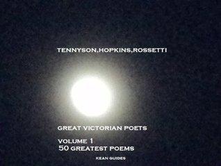 Great Victorian Poets ,Volume 1 - 50 Greatest Poems Christina Rossetti
