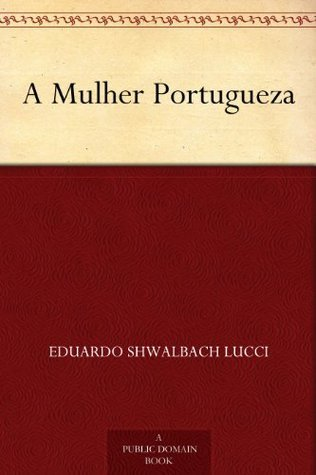 A Mulher Portugueza  by  Eduardo Shwalbach Lucci