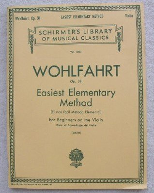 Opus 38 Easiest Elementary Method for Beginners on the Violin (Schirmers Library of Musical Classics, Volume 1404) Franz Wohlfahrt