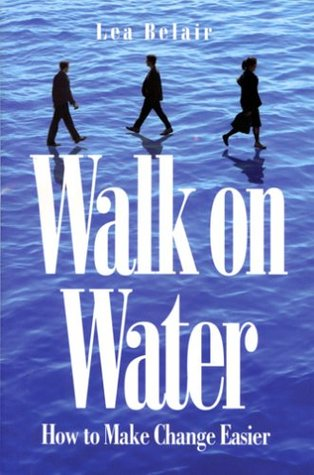 Walk on Water: How to Make Change Easier  by  Lea Belair