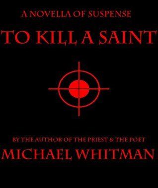 To Kill A Saint Michael Whitman