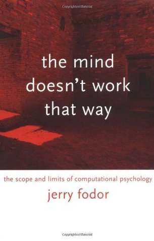 The Mind Doesnt Work That Way: The Scope and Limits of Computational Psychology (Representation and Mind series)  by  Jerry A. Fodor