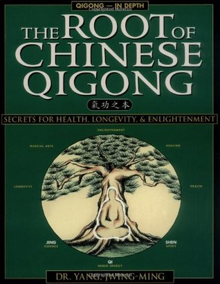 The Root of Chinese Qigong: Secrets of Health, Longevity, & Enlightenment  by  Yang Jwing-Ming