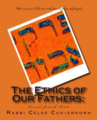 The Ethics of Our Fathers:  by  Celso Cukierkorn