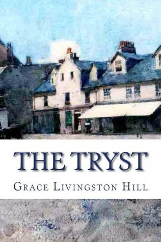 The Tryst (Annotated) (Grace Livingston Hill Book)  by  Grace Livingston Hill