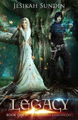 Legacy (The Biodome Chronicles #1)  by  Jesikah Sundin
