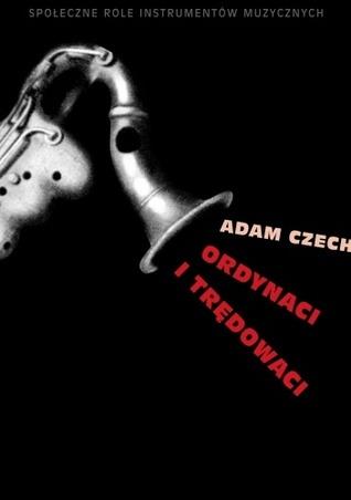 Ordynaci i trędowaci. Społeczne role instrumentów muzycznych  by  Adam Czech