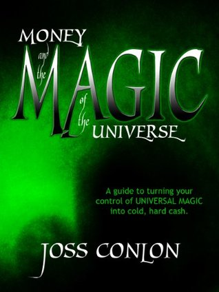 Money and the Magic of the Universe  by  Joss Conlon