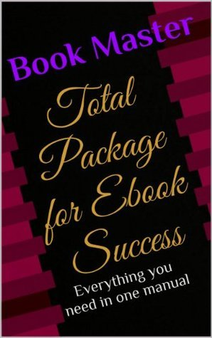 Total Package for Ebook Success  by  Book Master