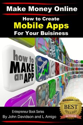 How to Create Mobile Apps For Your Business John Davidson