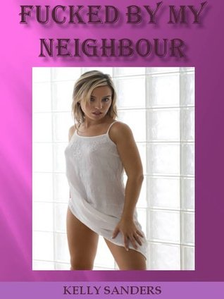 Fucked  by  my Neighbour by Kelly Sanders