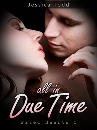 All In Due Time (Fated Hearts, #5)  by  Jessica Todd