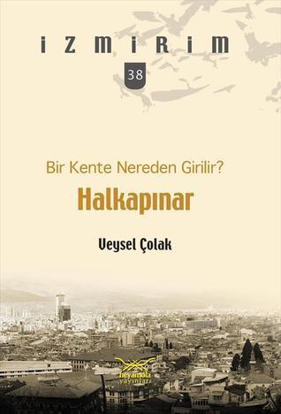 Bir Kente Nereden Girilir? Halkapınar (İzmirim, #38)  by  Veysel Çolak