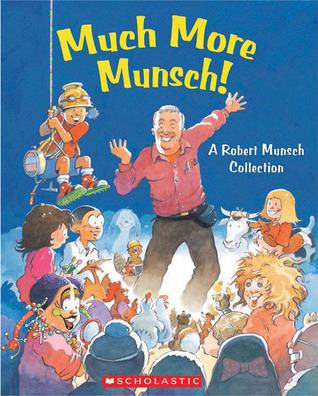 Much More Munsch!: A Robert Munsch Collection  by  Robert Munsch