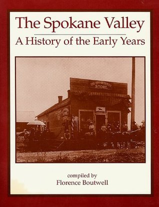 THE SPOKANE VALLEY: A History of the Early Years Florence Boutwell