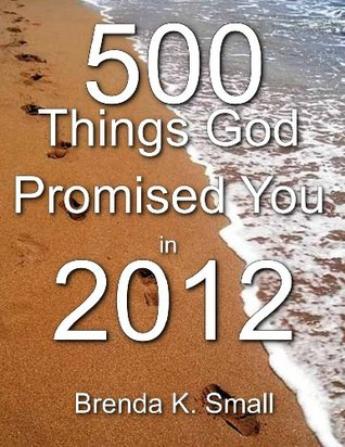 500 Things God Promised You in 2012  by  Brenda Small
